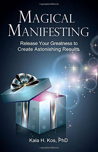 Magical Manifesting : Release Your Greatness to Create Astonishing Results