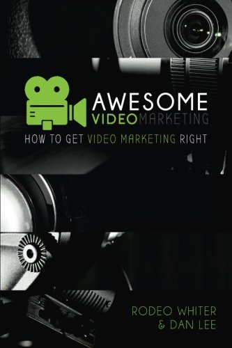 Awesome Video Marketing : How to Get Video Marketing Right