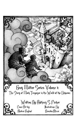Grey Matter Series Volume One : Grey Matter Series Volume One: The Story of Mark Trogmyer in the World of the Unknown