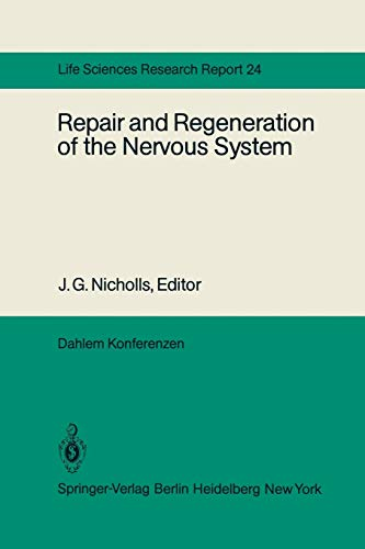 Repair and Regeneration of the Nervous System : Report of the Dahlem Workshop on Repair and Regeneration of the Nervous Sytem Berlin 1981, November 29 - December 4