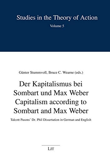 Capitalism According to Sombart and Max Weber - Der Kapitalismus Bei Sombart Und : Talcott Pasons' Dr. Phil Dissertation in German and English