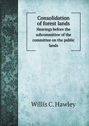 Consolidation of forest lands : Hearings before the subcommittee of the committee on the public lands
