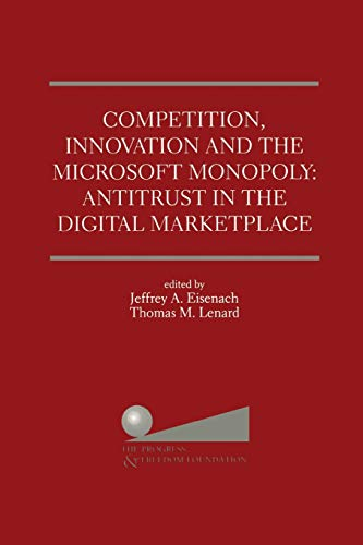 Competition, Innovation and the Microsoft Monopoly: Antitrust in the Digital Marketplace : Proceedings of a conference held by The Progress & Freedom Foundation in Washington, DC February 5, 1998
